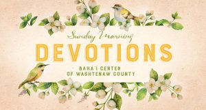 Sunday Morning Devotions (online) @ Bahá'í Center of Washtenaw County | Ypsilanti | Michigan | United States