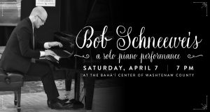 A Solo Piano Performance by Bob Schneeweis @ Bahá'í Center of Washtenaw County | Ypsilanti | Michigan | United States