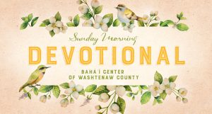Sunday Morning Devotional Program @ Bahá'í Center of Washtenaw County | Ypsilanti | Michigan | United States