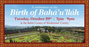 A celebration of the Birth of Bahá'u'lláh @ Bahá'í Center of Washtenaw County