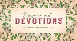Thursday Evening Devotions (online gathering)